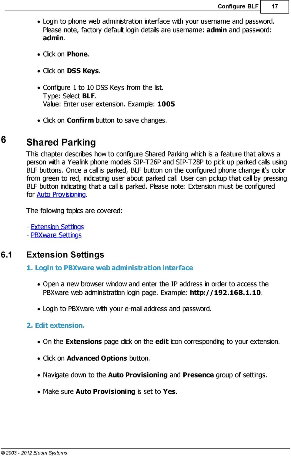 6 Shared Parking This chapter describes how to configure Shared Parking which is a feature that allows a person with a Yealink phone models SIP-T26P and SIP-T28P to pick up parked calls using BLF