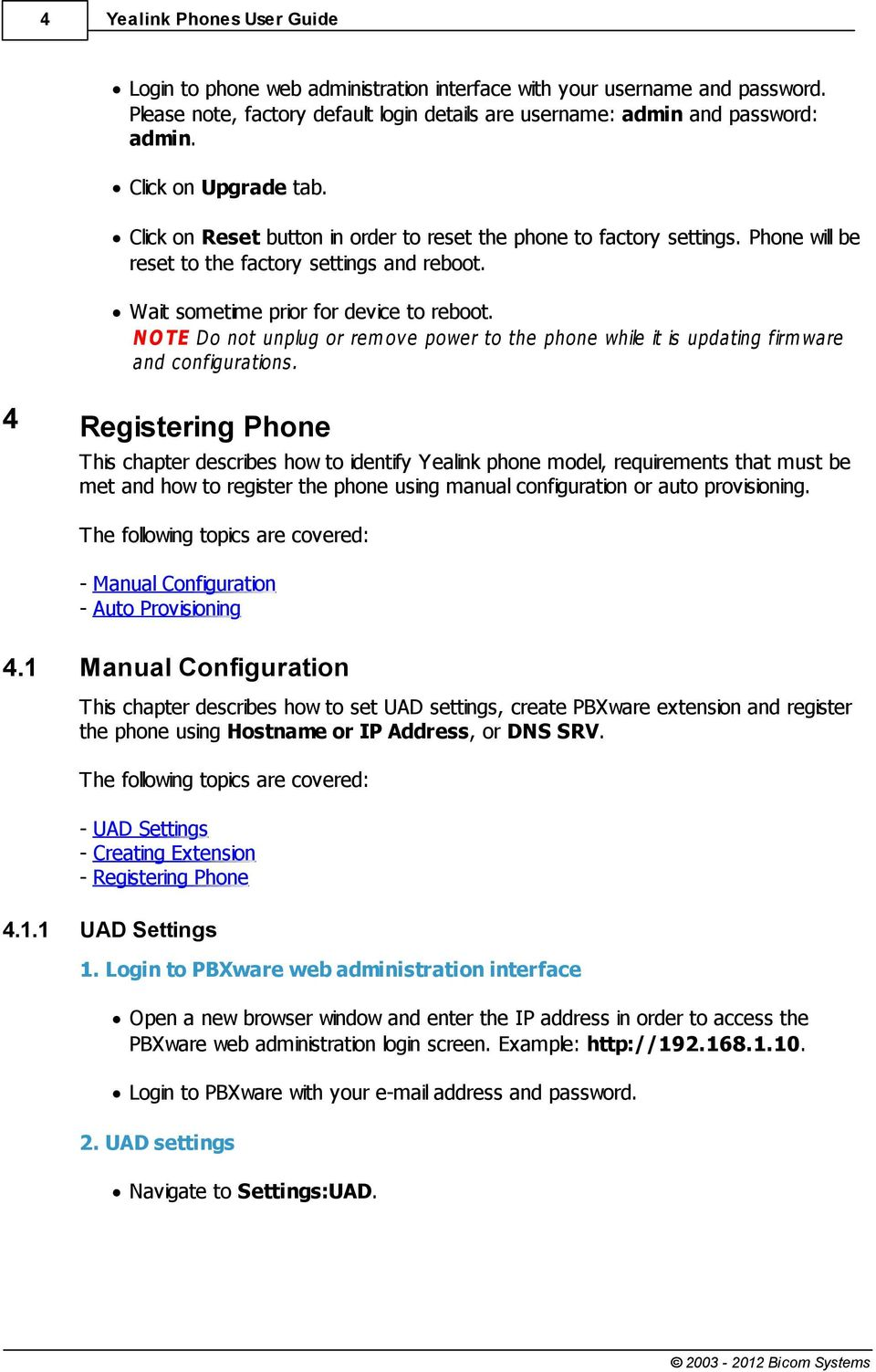 N O TE Do not unplug or rem ov e power to the phone while it is updating firm ware and configurations.