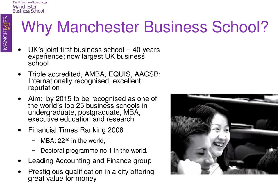 Internationally recognised, excellent reputation Aim: by 2015 to be recognised as one of the world s top 25 business schools in