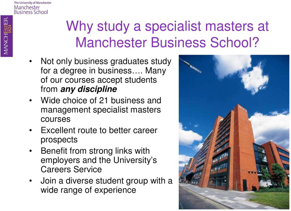 Many of our courses accept students from any discipline Wide choice of 21 business and management