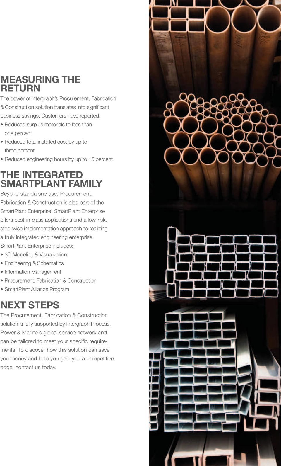 Family Beyond standalone use, Procurement, Fabrication & Construction is also part of the SmartPlant Enterprise.