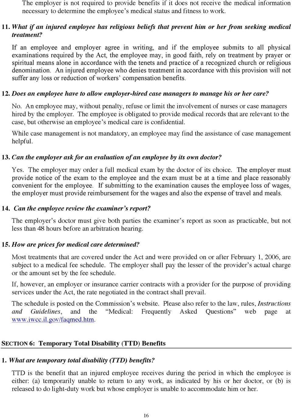 If an employee and employer agree in writing, and if the employee submits to all physical examinations required by the Act, the employee may, in good faith, rely on treatment by prayer or spiritual