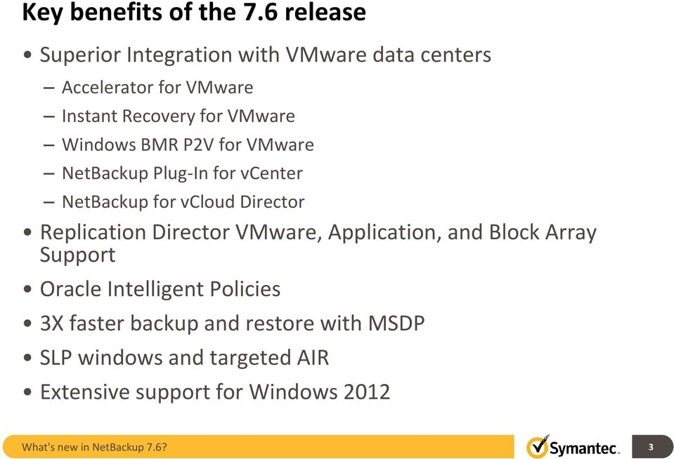 Windows BMR P2V for VMware NetBackup Plug-In for vcenter NetBackup for vcloud Director Replication Director