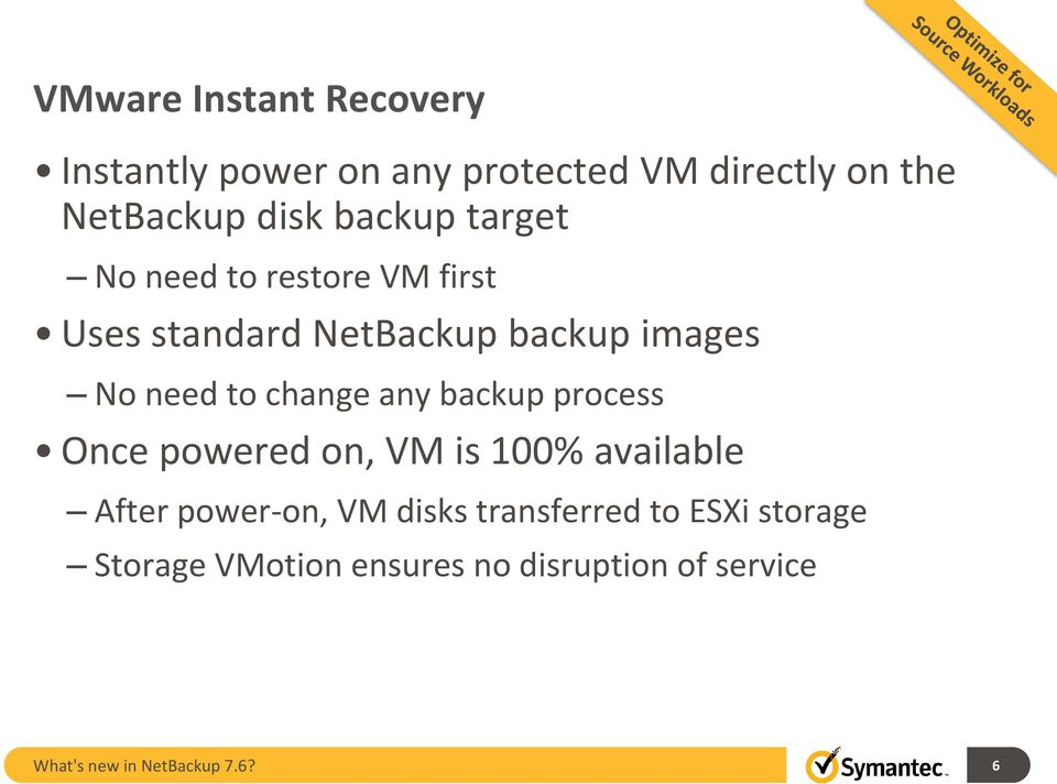 change any backup process Once powered on, VM is 100% available After power-on, VM disks