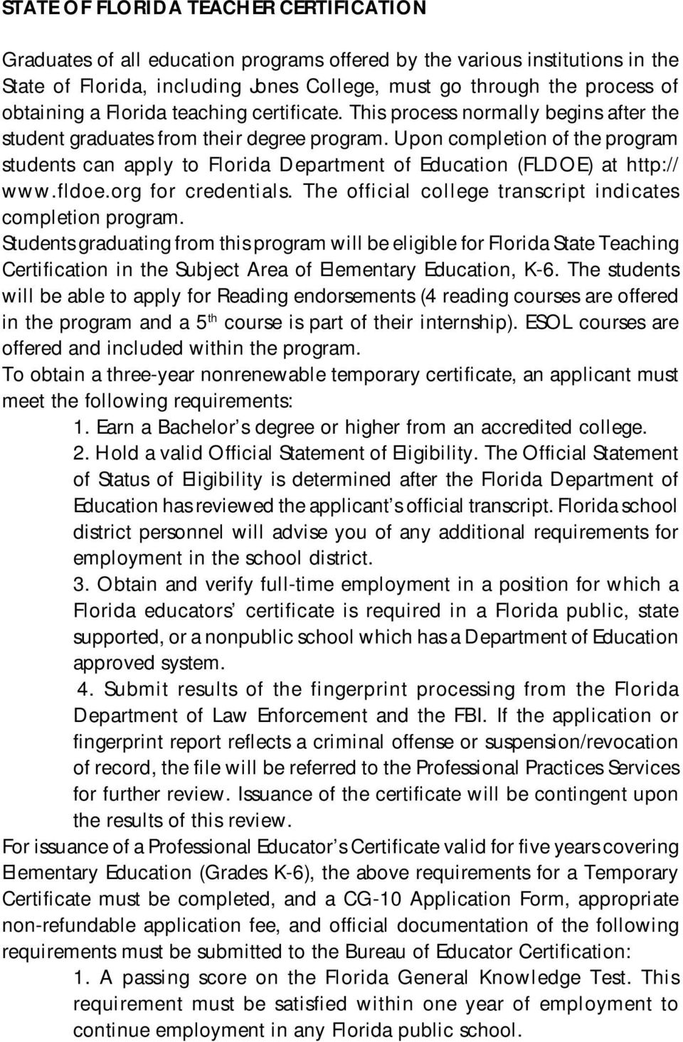 Upon completion of the program students can apply to Florida Department of Education (FLDOE) at http:// www.fldoe.org for credentials. The official college transcript indicates completion program.