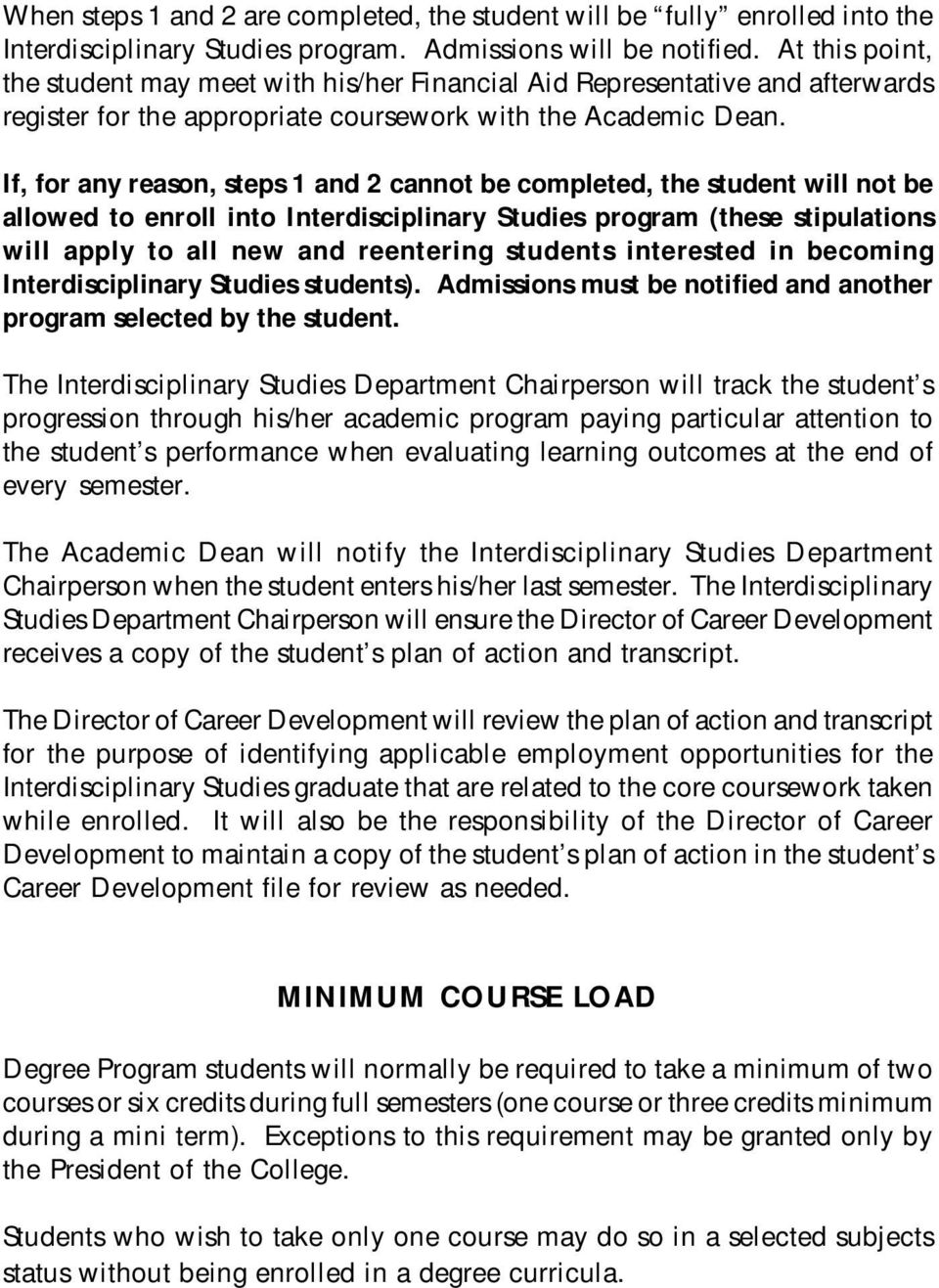 If, for any reason, steps 1 and 2 cannot be completed, the student will not be allowed to enroll into Interdisciplinary Studies program (these stipulations will apply to all new and reentering