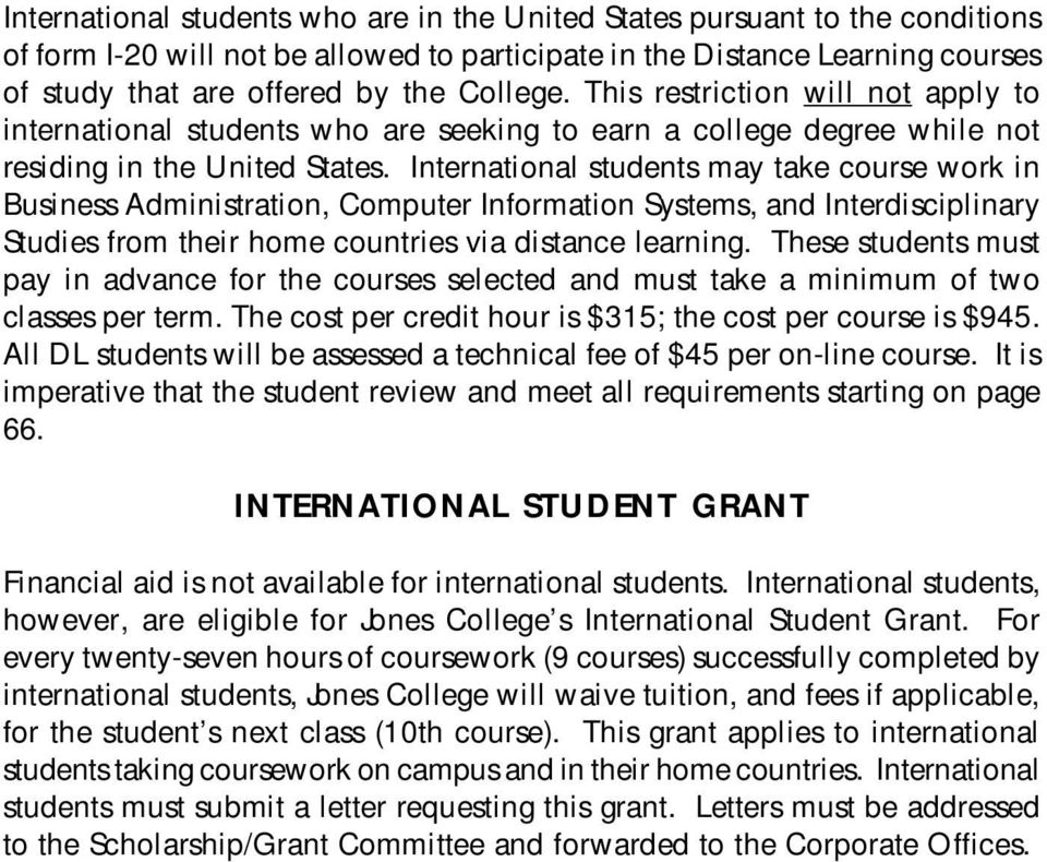 International students may take course work in Business Administration, Computer Information Systems, and Interdisciplinary Studies from their home countries via distance learning.