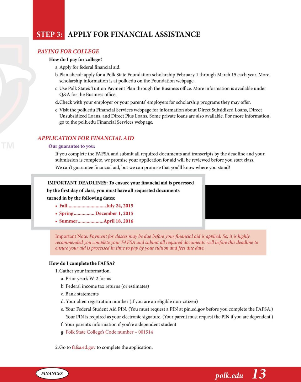 Use Polk State s Tuition Payment Plan through the Business office. More information is available under Q&A for the Business office. d.