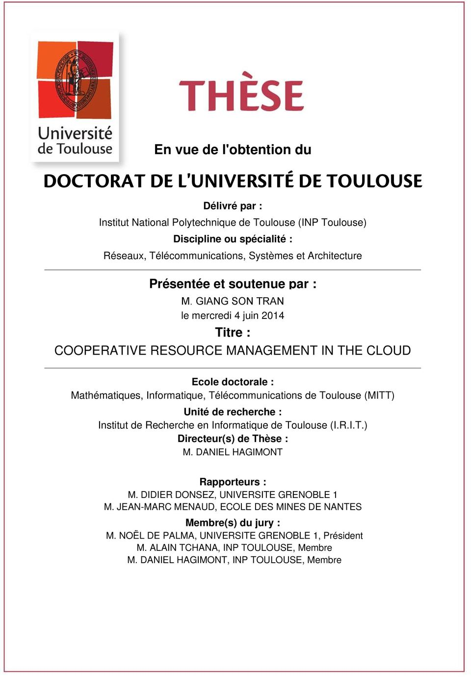 GIANG SON TRAN le mercredi 4 juin 2014 Titre : COOPERATIVE RESOURCE MANAGEMENT IN THE CLOUD Ecole doctorale : Mathématiques, Informatique, Télécommunications de Toulouse (MITT) Unité de recherche :