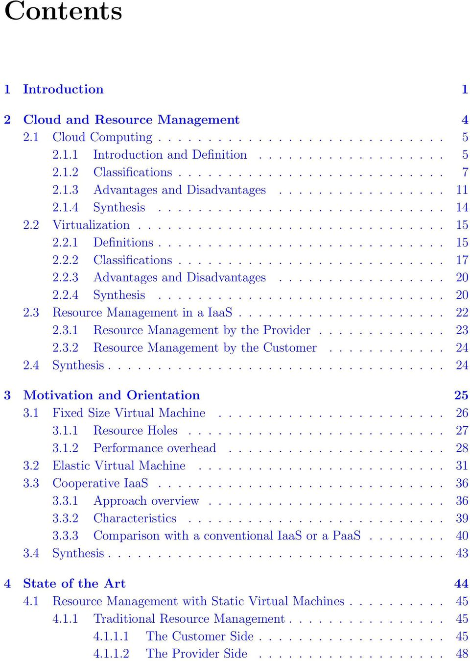 .......................... 17 2.2.3 Advantages and Disadvantages................. 20 2.2.4 Synthesis............................. 20 2.3 Resource Management in a IaaS..................... 22 2.3.1 Resource Management by the Provider.