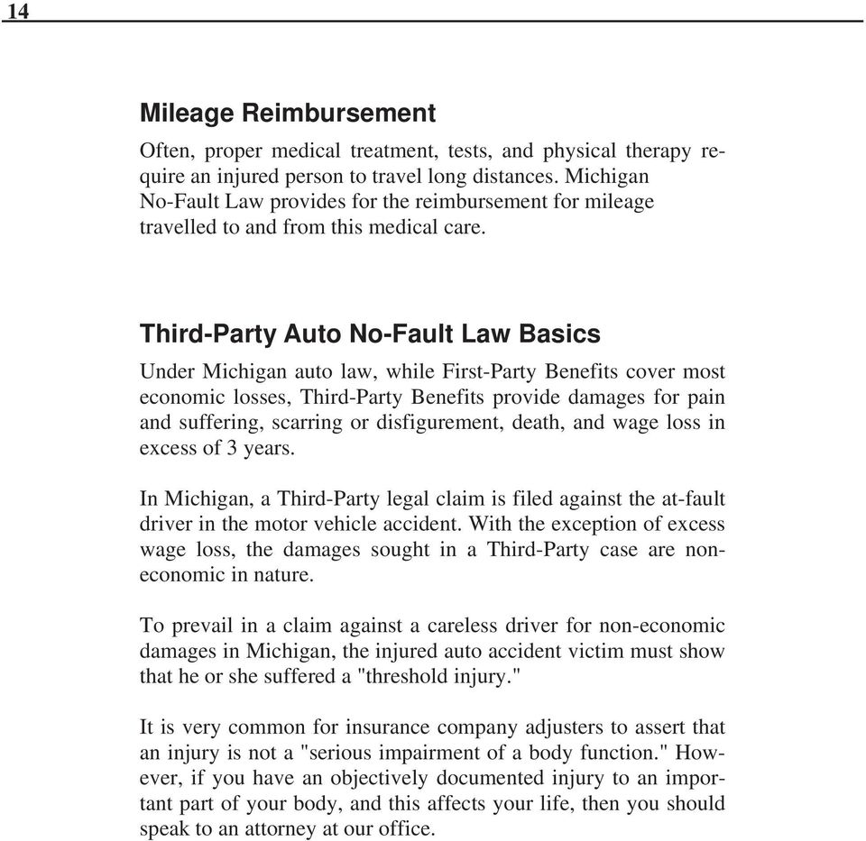 Third-Party Auto No-Fault Law Basics Under Michigan auto law, while First-Party Benefits cover most economic losses, Third-Party Benefits provide damages for pain and suffering, scarring or