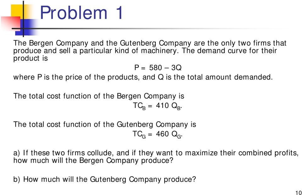 The total cost function of the Bergen Company is TC B = 410 Q B. The total cost function of the Gutenberg Company is TC G = 460 Q G.
