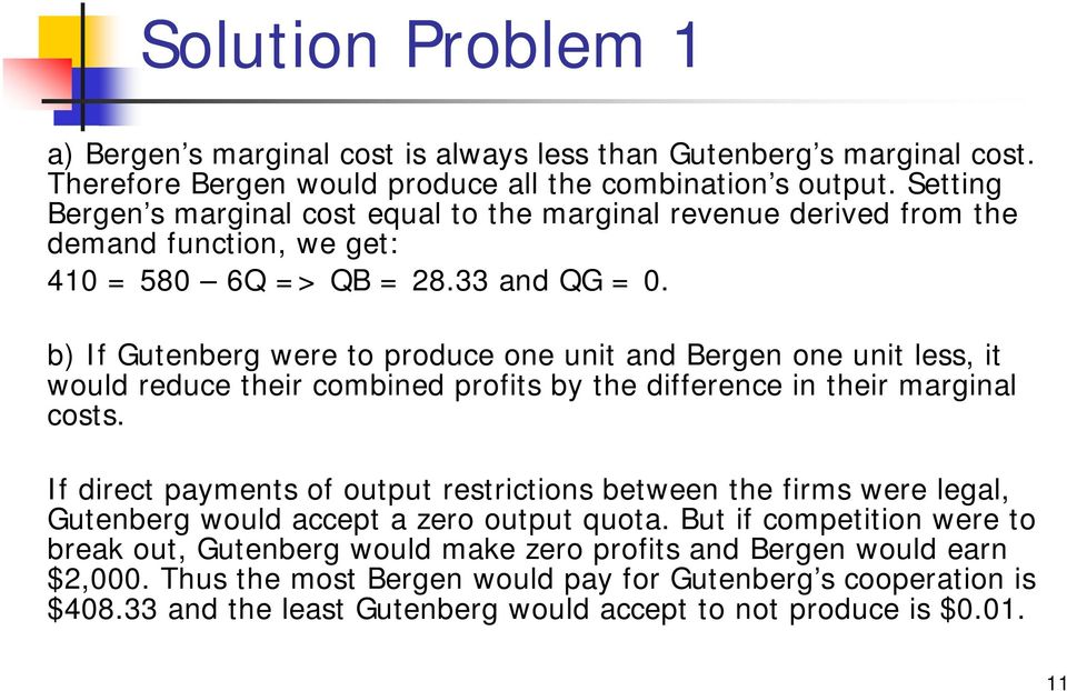 b) If Gutenberg were to produce one unit and Bergen one unit less, it would reduce their combined profits by the difference in their marginal costs.