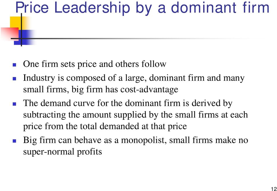 dominant firm is derived by subtracting the amount supplied by the small firms at each price from the