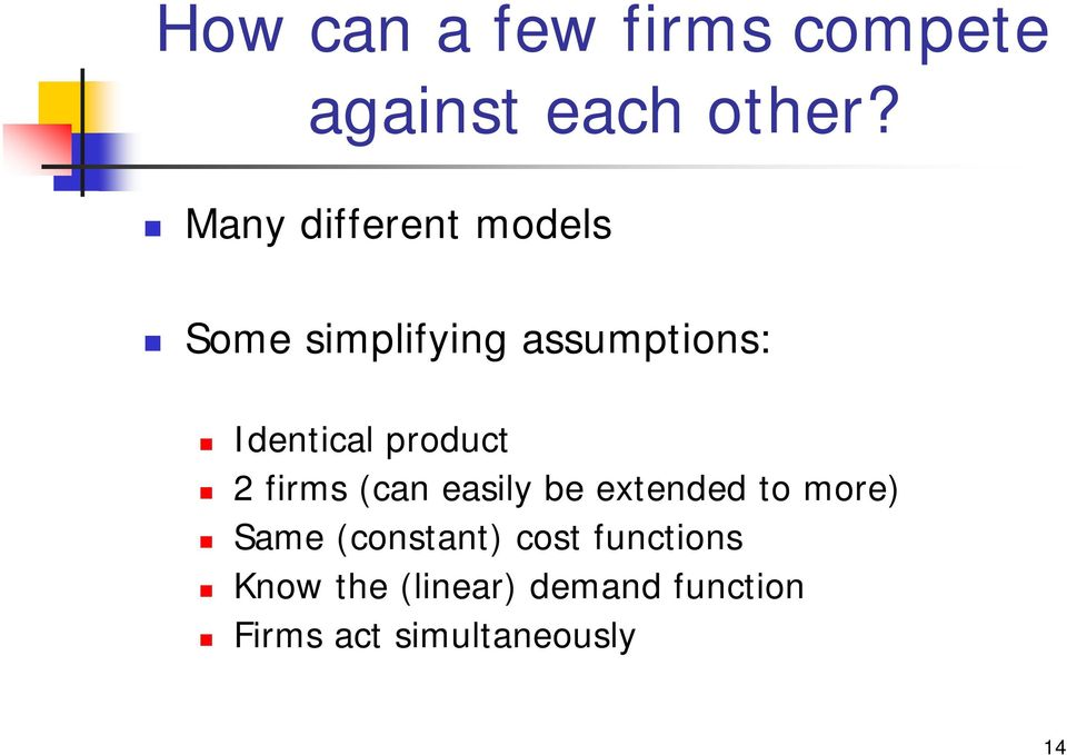 product 2 firms (can easily be extended to more) Same