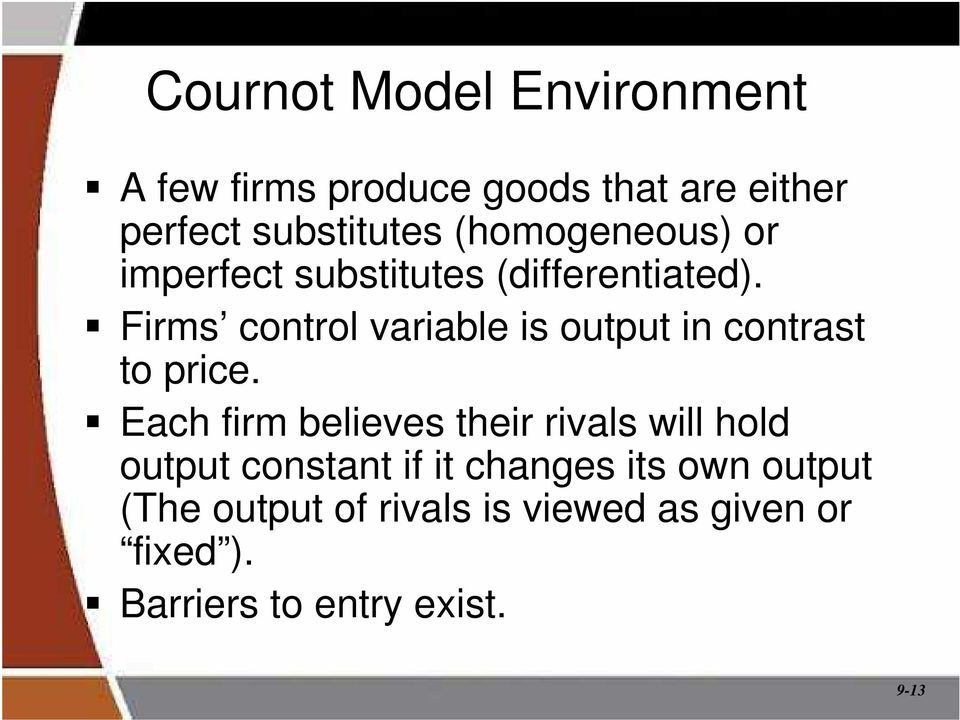 Firms control variable is output in contrast to price.