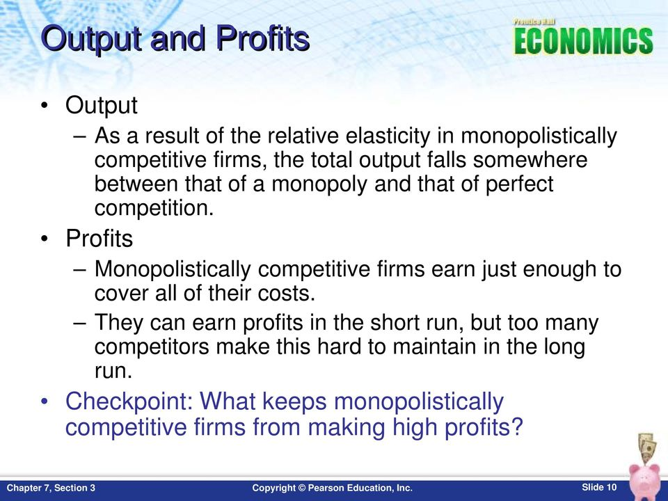 Profits Monopolistically competitive firms earn just enough to cover all of their costs.