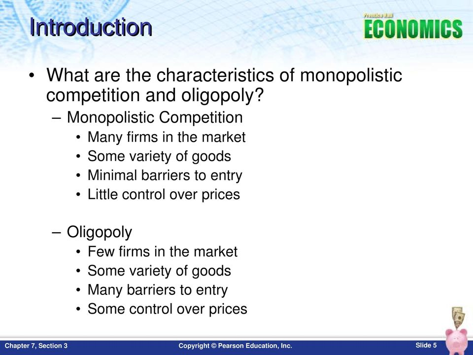 Monopolistic Competition Many firms in the market Some variety of goods Minimal