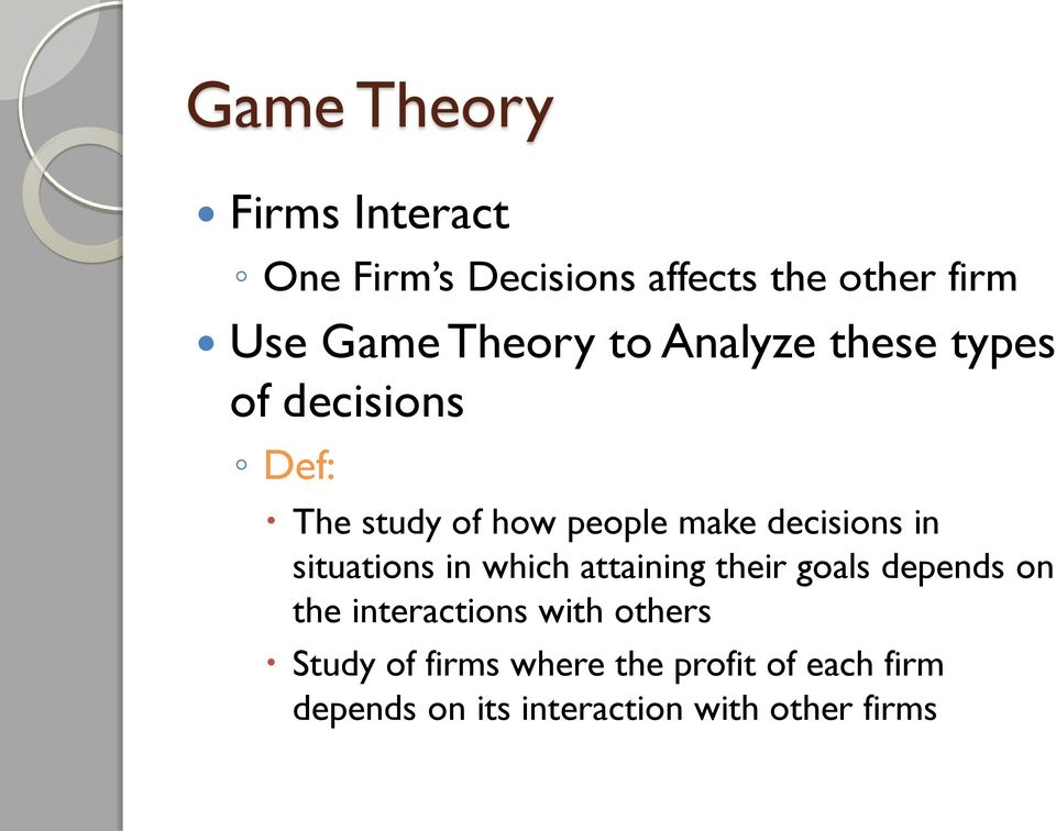 decisions in situations in which attaining their goals depends on the interactions