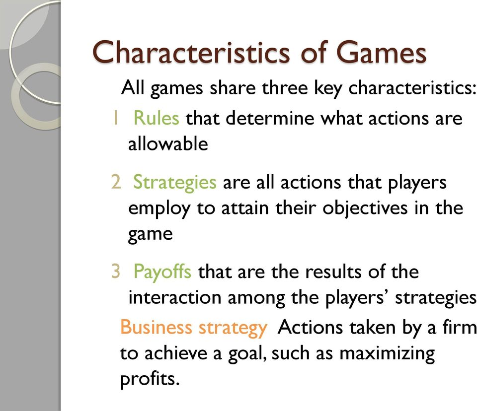 objectives in the game 3 Payoffs that are the results of the interaction among the players