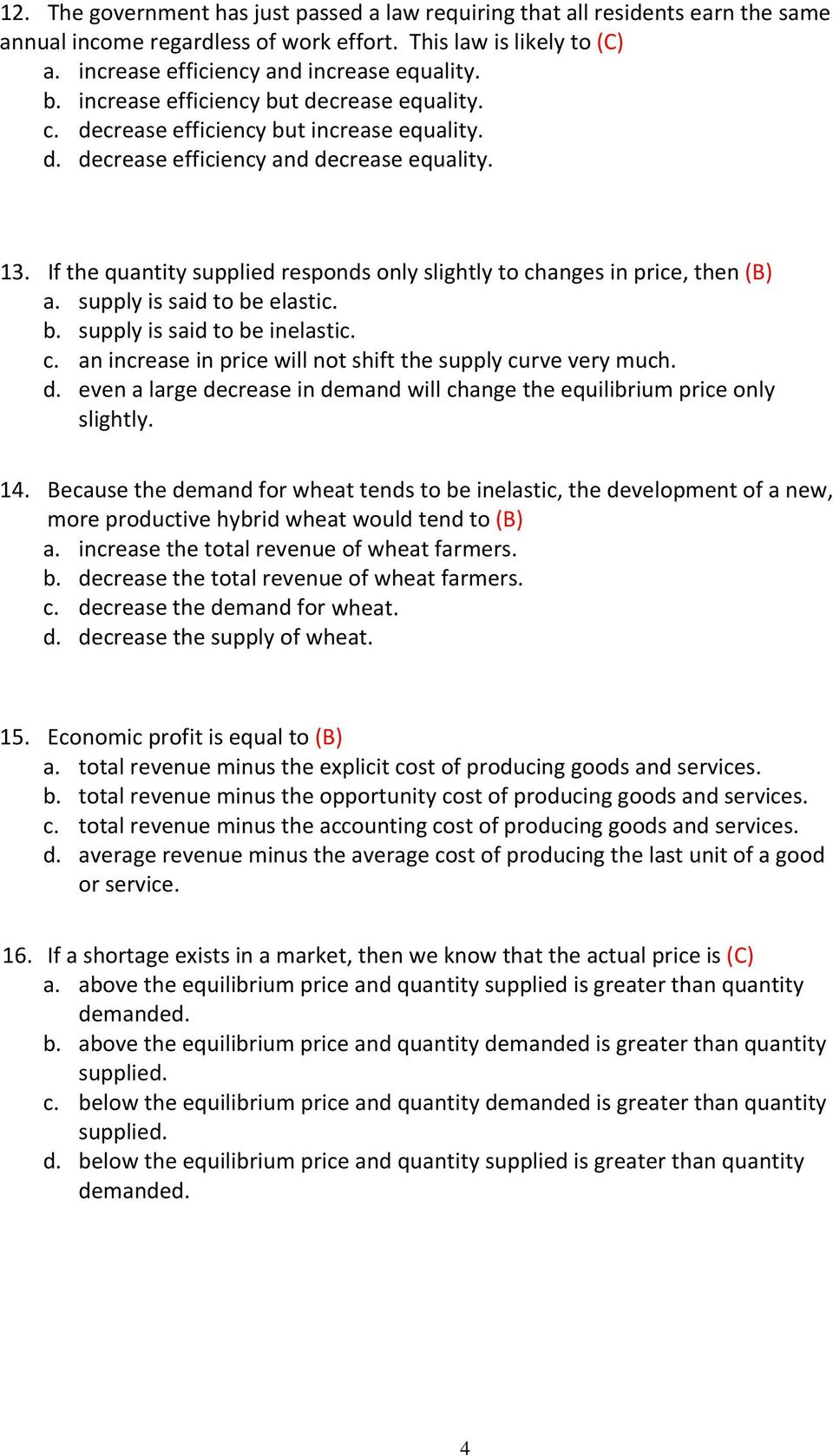 If the quantity supplied responds only slightly to changes in price, then (B) a. supply is said to be elastic. b. supply is said to be inelastic. c. an increase in price will not shift the supply curve very much.