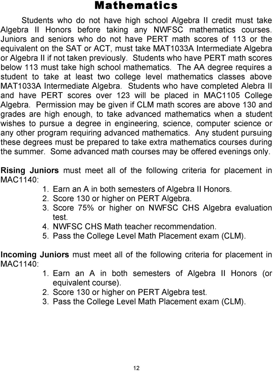 Students who have PERT math scores below 113 must take high school mathematics.