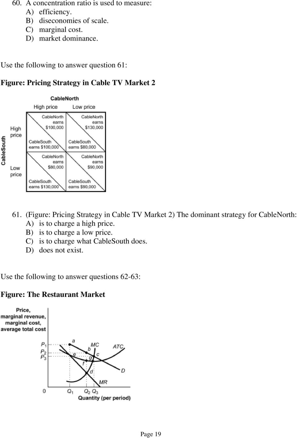 (Figure: Pricing Strategy in Cable TV Market 2) The dominant strategy for CableNorth: A) is to charge a high price.