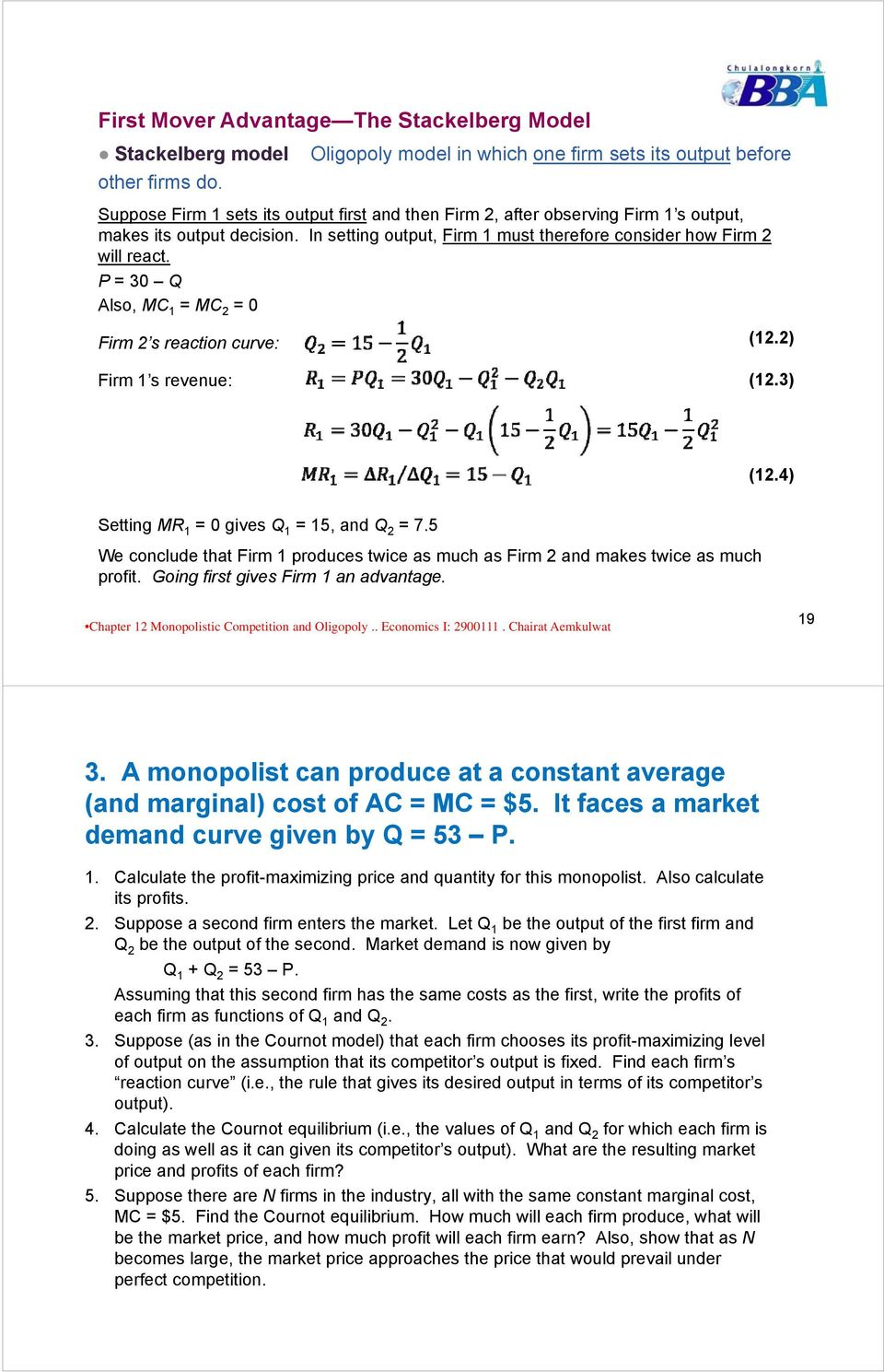 In setting output, Firm 1 must therefore consider how Firm 2 will react. P = 30 Q Also, MC 1 = MC 2 = 0 Firm 2 s reaction curve: Firm 1 s revenue: (12.2) (12.3) (12.
