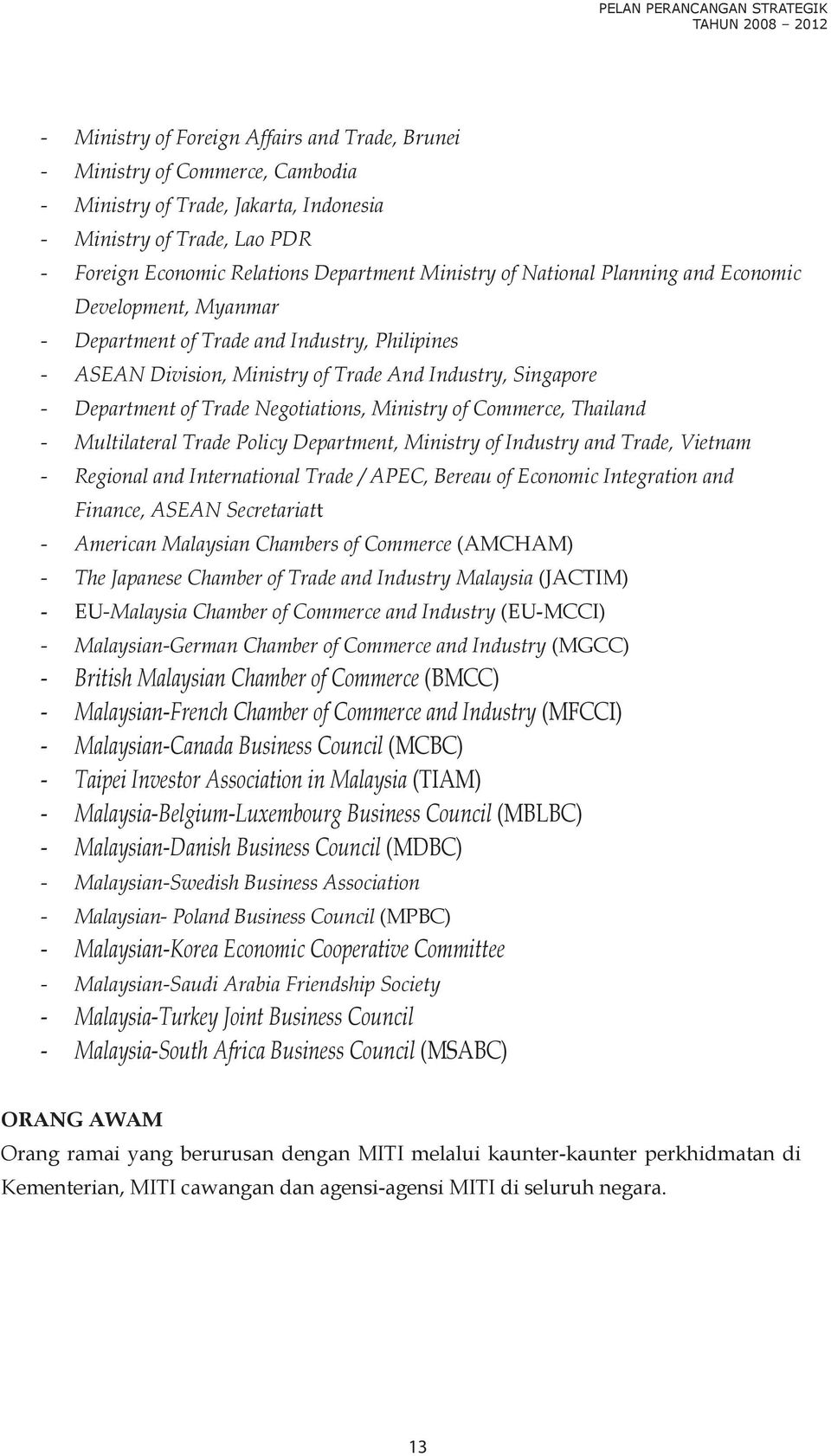 Singapore - Department of Trade Negotiations, Ministry of Commerce, Thailand - Multilateral Trade Policy Department, Ministry of Industry and Trade, Vietnam - Regional and International Trade / APEC,