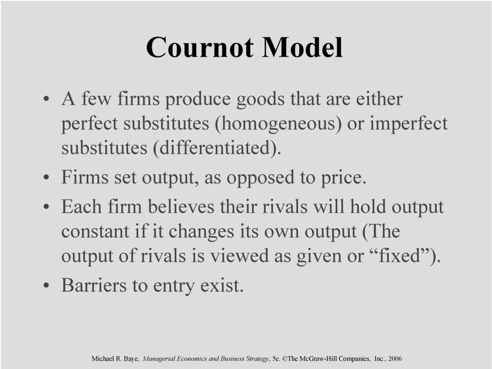 Firms set output, as opposed to price.