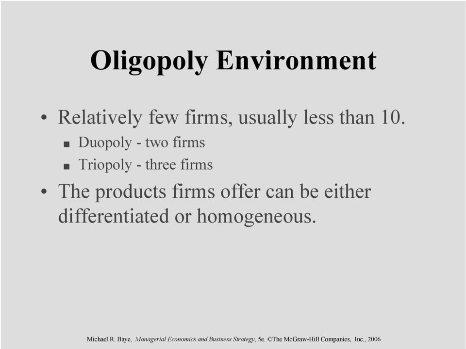 Duopoly - two firms Triopoly - three firms