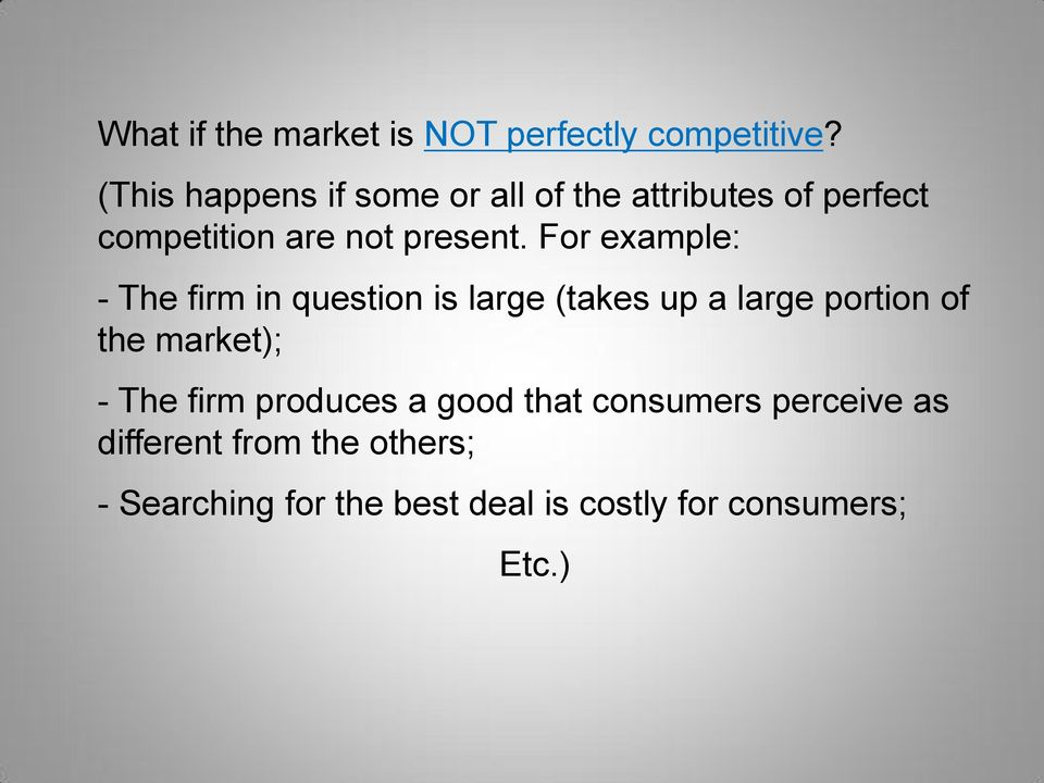 For example: - The firm in question is large (takes up a large portion of the market); -