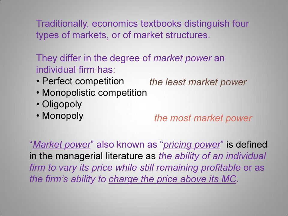 competition Oligopoly Monopoly the most market power Market power also known as pricing power is defined in the managerial