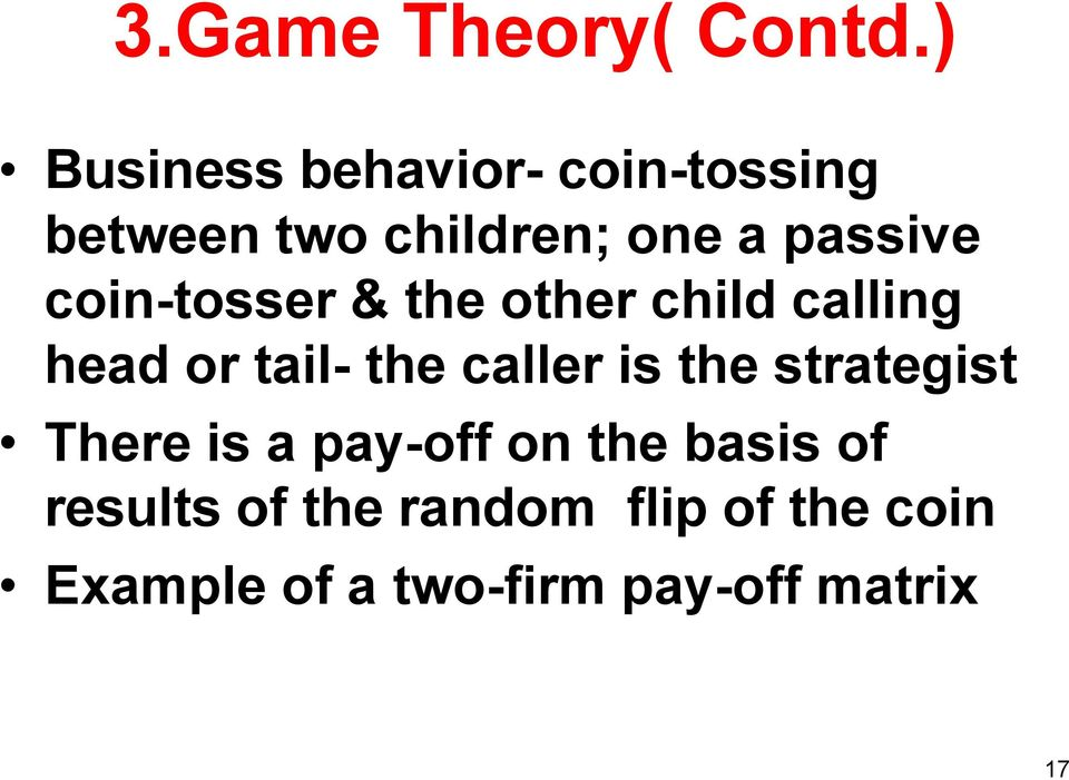 coin-tosser & the other child calling head or tail- the caller is the
