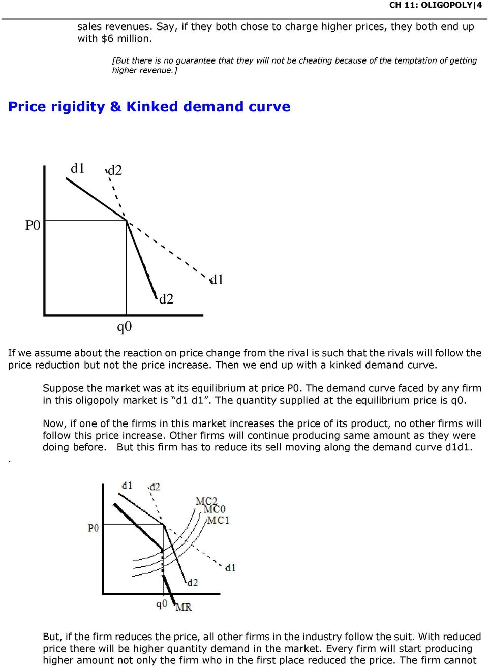 ] Price rigidity & Kinked demand curve d1 d2 P0 d2 d1 q0 If we assume about the reaction on price change from the rival is such that the rivals will follow the price reduction but not the price