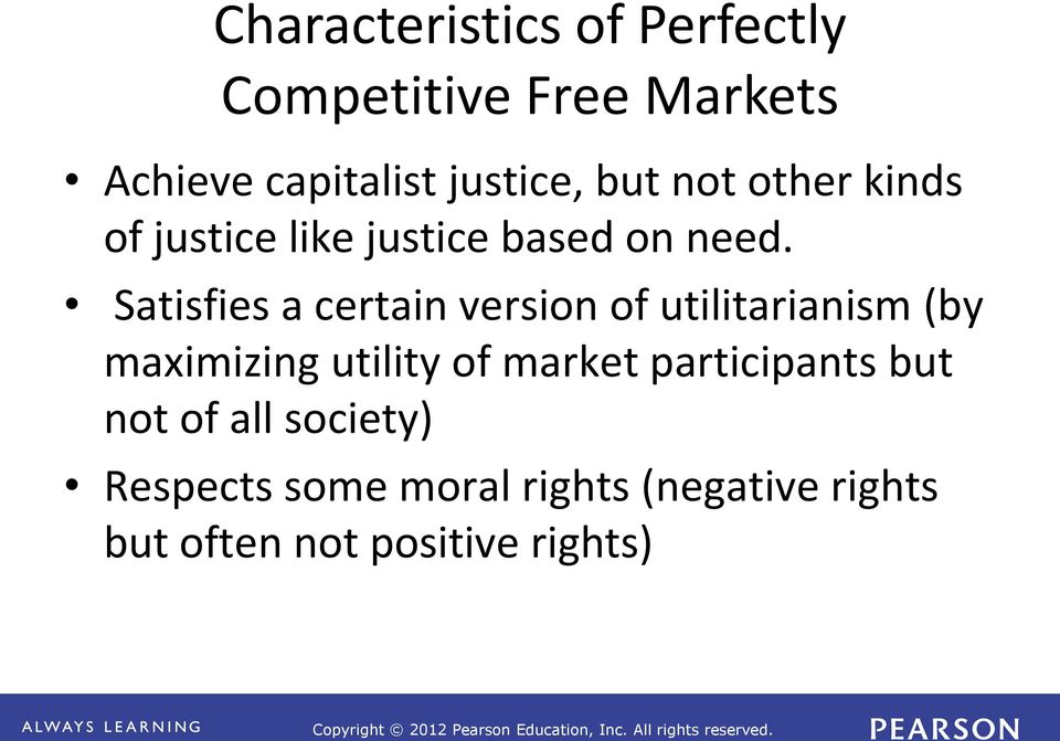 Satisfies a certain version of utilitarianism (by maximizing utility of market