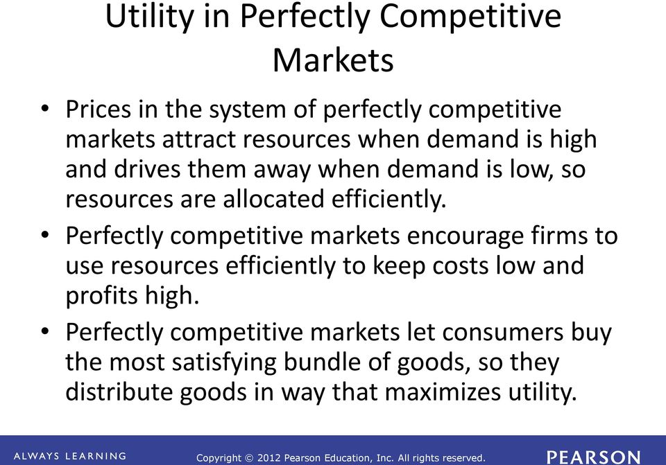 Perfectly competitive markets encourage firms to use resources efficiently to keep costs low and profits high.