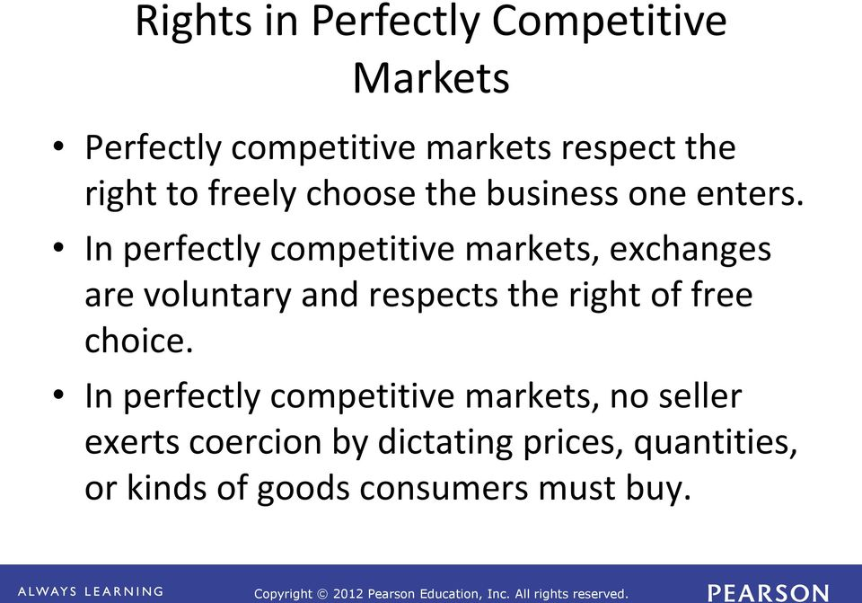 In perfectly competitive markets, exchanges are voluntary and respects the right of free
