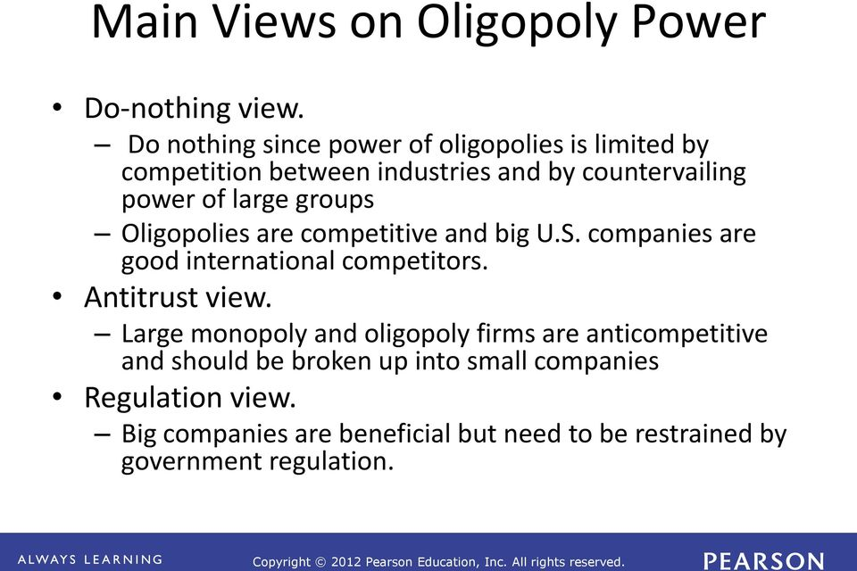 large groups Oligopolies are competitive and big U.S. companies are good international competitors. Antitrust view.