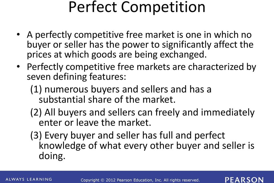 Perfectly competitive free markets are characterized by seven defining features: (1) numerous buyers and sellers and has a
