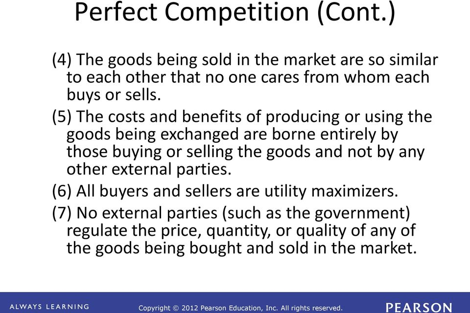 (5) The costs and benefits of producing or using the goods being exchanged are borne entirely by those buying or selling the