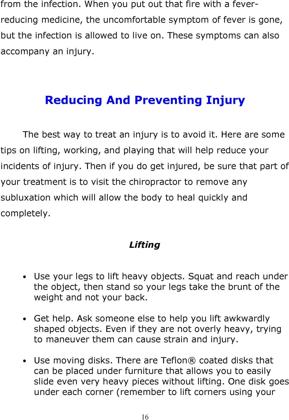 Here are some tips on lifting, working, and playing that will help reduce your incidents of injury.