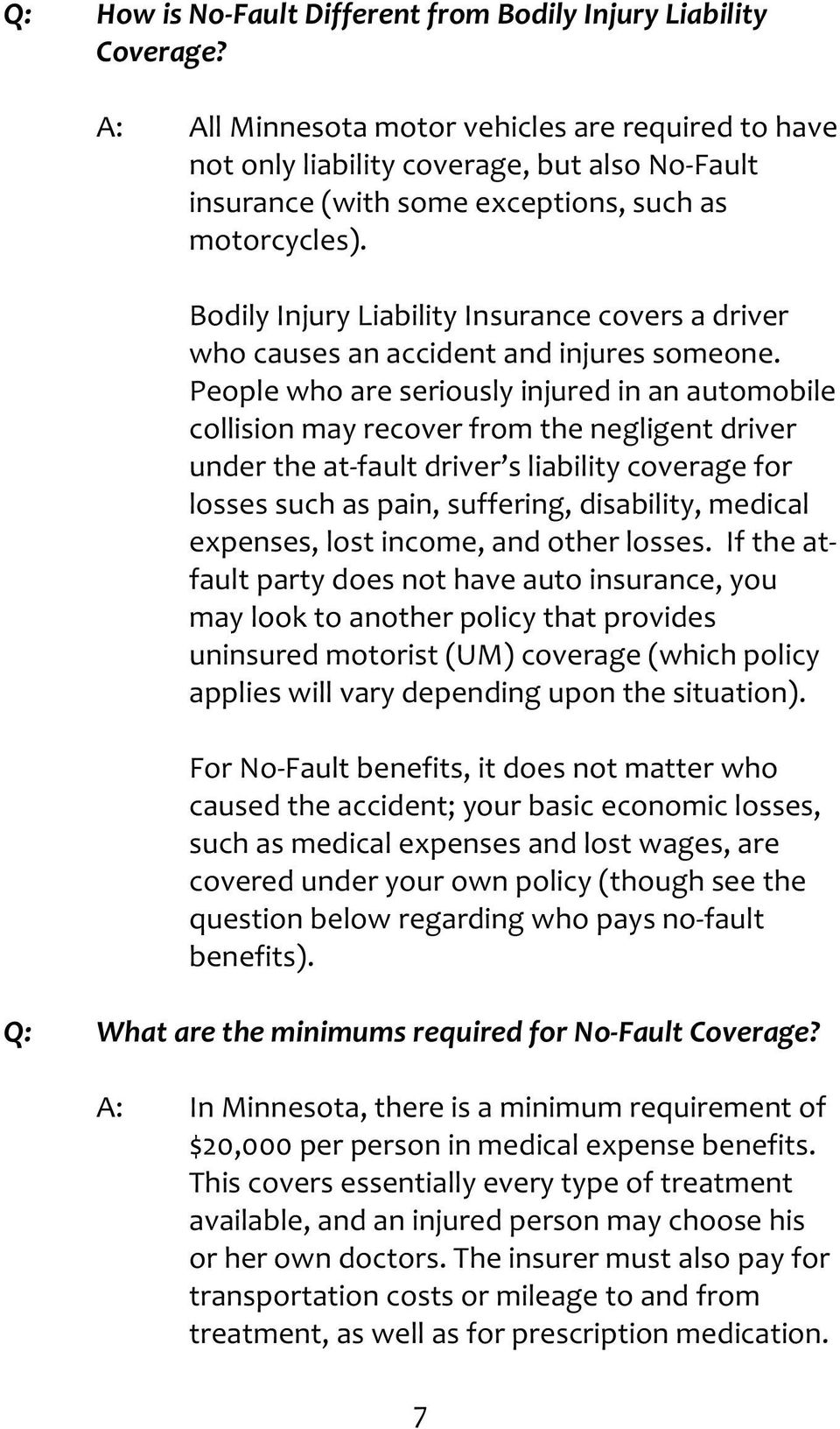Bodily Injury Liability Insurance covers a driver who causes an accident and injures someone.