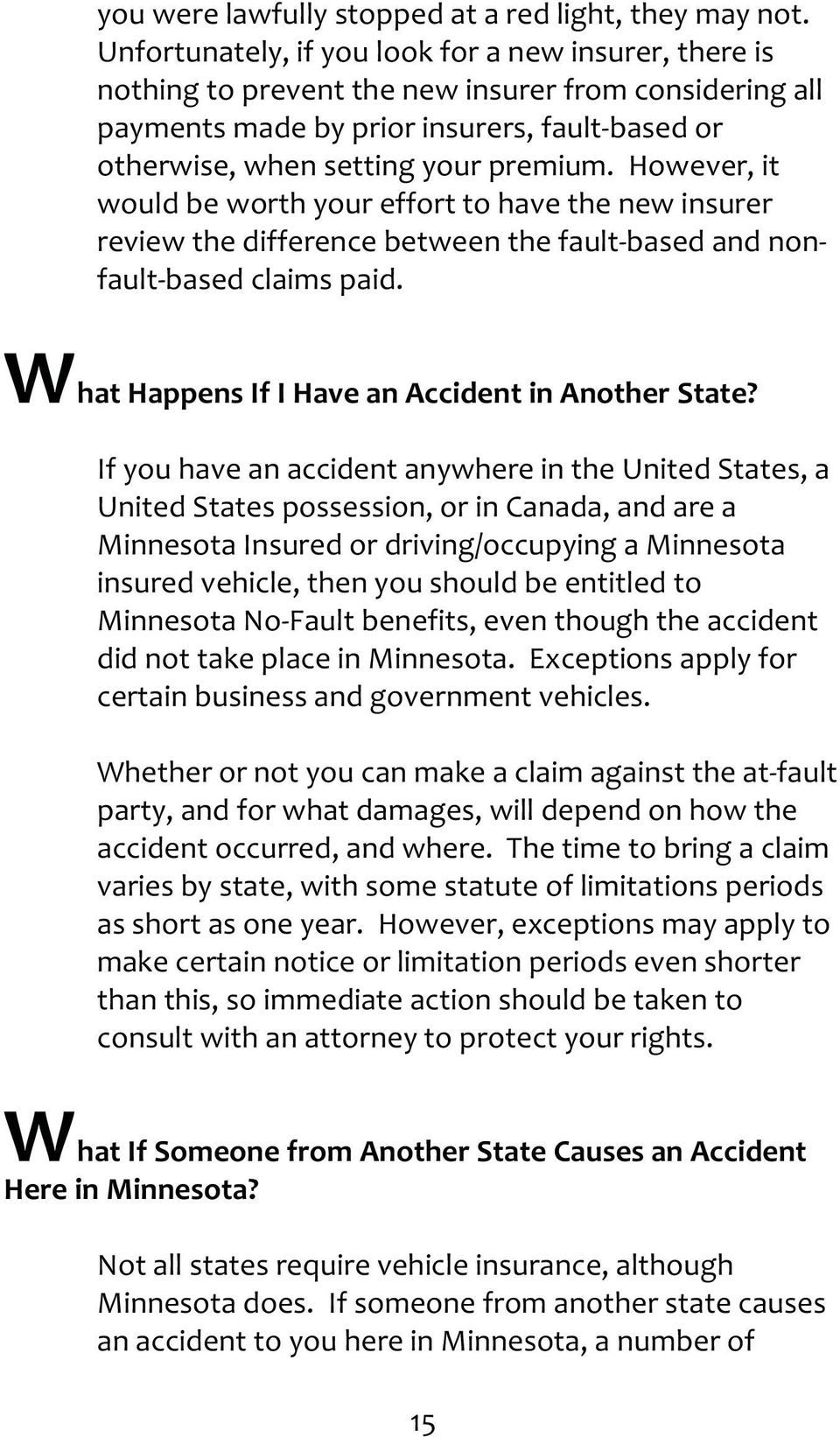 However, it would be worth your effort to have the new insurer review the difference between the fault-based and nonfault-based claims paid. What Happens If I Have an Accident in Another State?