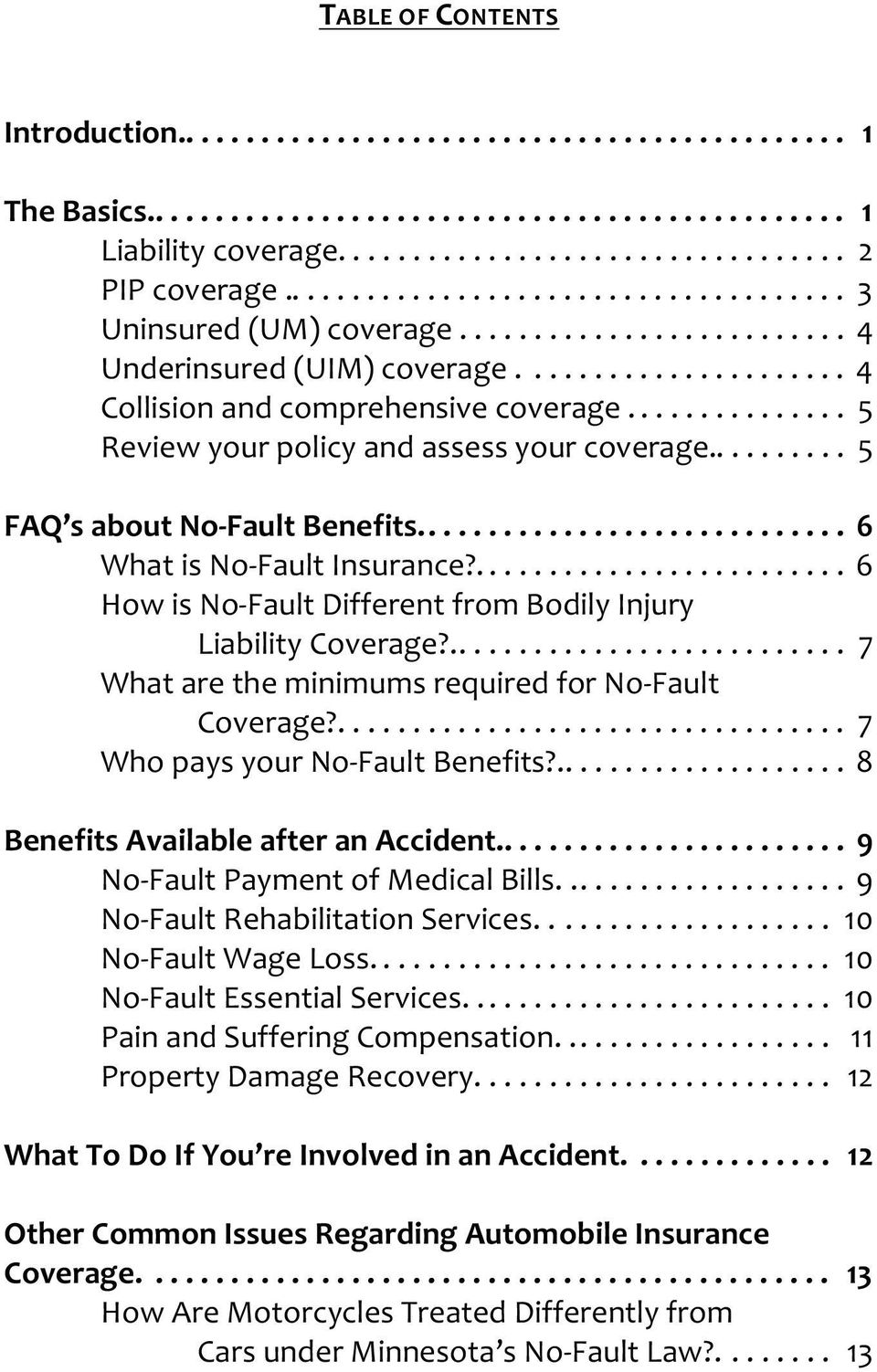 .... 6 How is No-Fault Different from Bodily Injury Liability Coverage?... 7 What are the minimums required for No-Fault Coverage?......... 7 Who pays your No-Fault Benefits?
