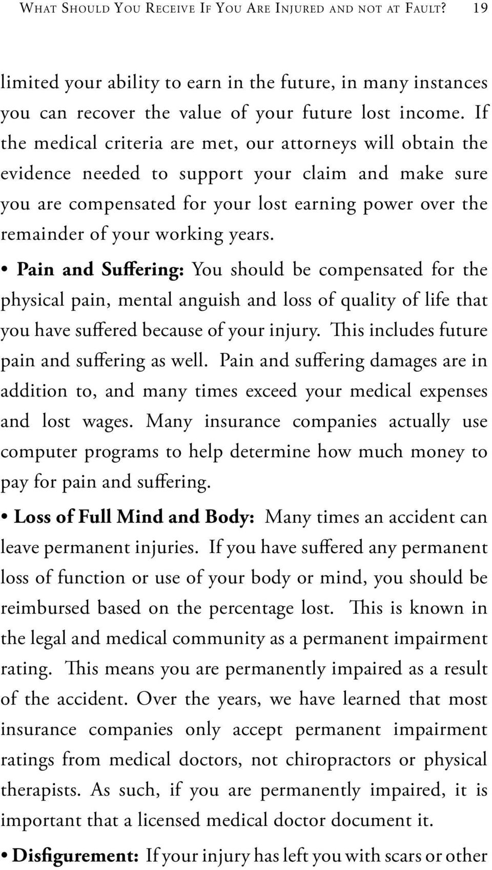 years. Pain and Suffering: You should be compensated for the physical pain, mental anguish and loss of quality of life that you have suffered because of your injury.