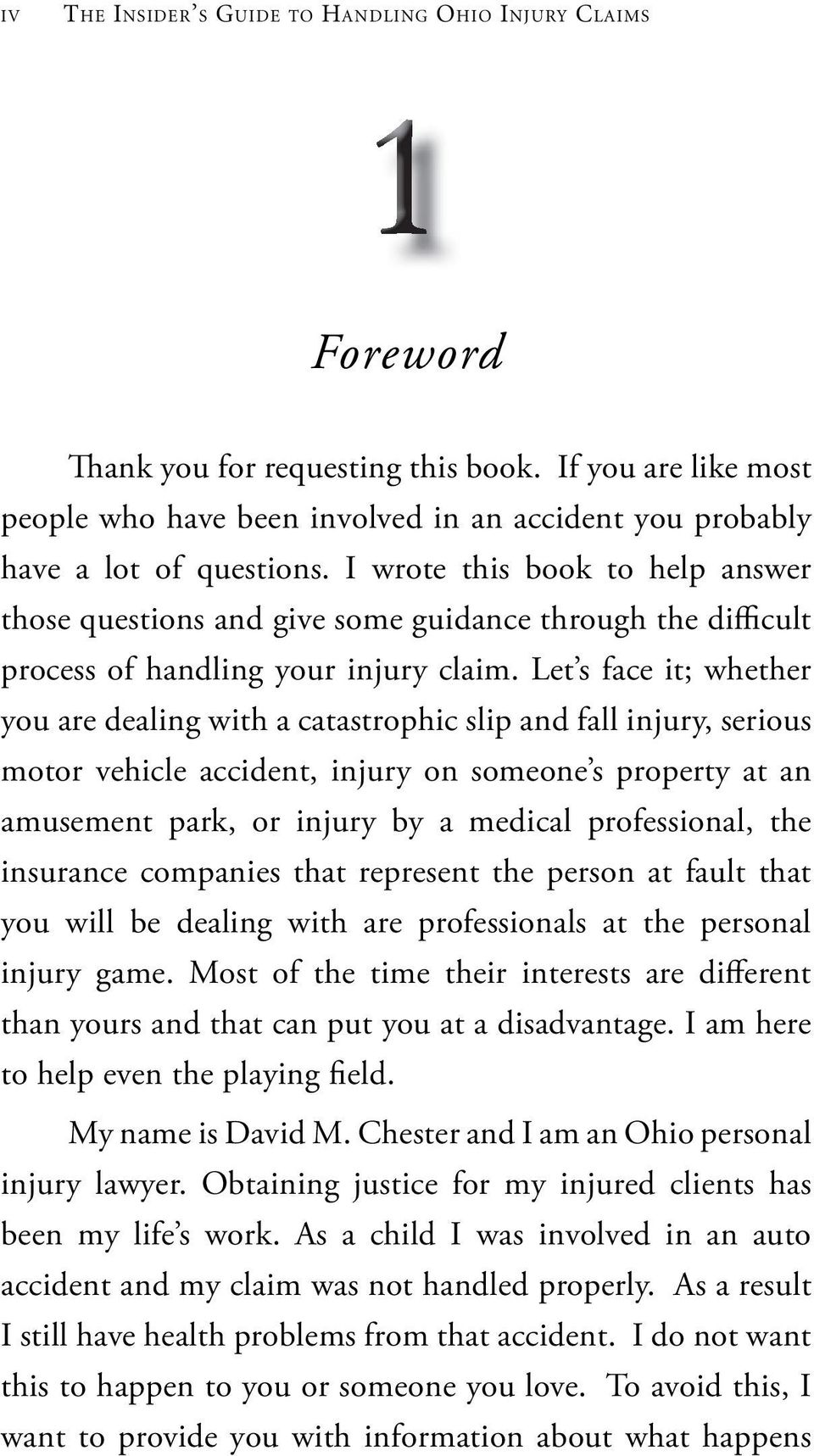 I wrote this book to help answer those questions and give some guidance through the difficult process of handling your injury claim.