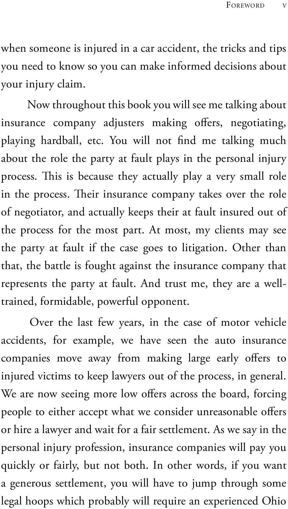 You will not find me talking much about the role the party at fault plays in the personal injury process. This is because they actually play a very small role in the process.