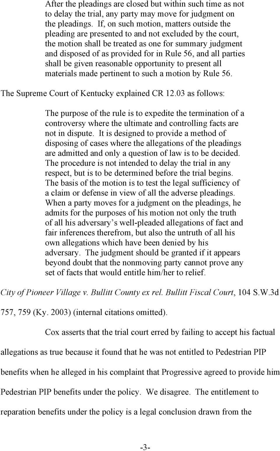 and all parties shall be given reasonable opportunity to present all materials made pertinent to such a motion by Rule 56. The Supreme Court of Kentucky explained CR 12.
