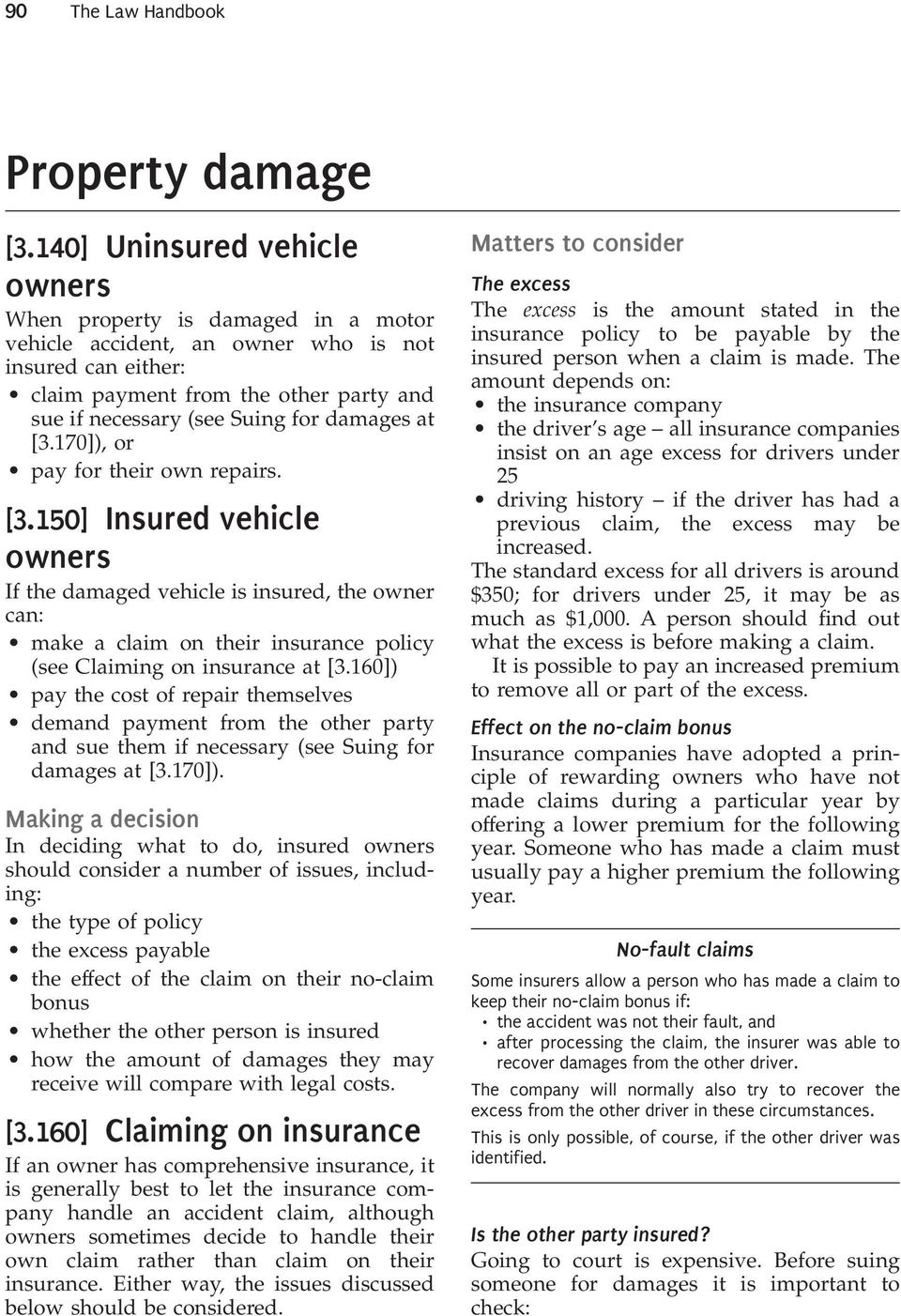 damages at [3.170]), or pay for their own repairs. [3.150] Insured vehicle owners If the damaged vehicle is insured, the owner can: make a claim on their insurance policy (see Claiming on insurance at [3.